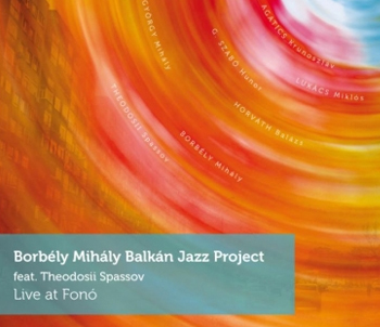 Borbély Mihály Balkan Jazz Project, feat. Theodosii Spassov Live at Fonó