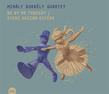 Mihály Borbély Quartet - Be by me tonight