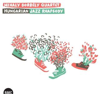 Mihály Borbély Quartet - Hungarian Jazz Rhapsody